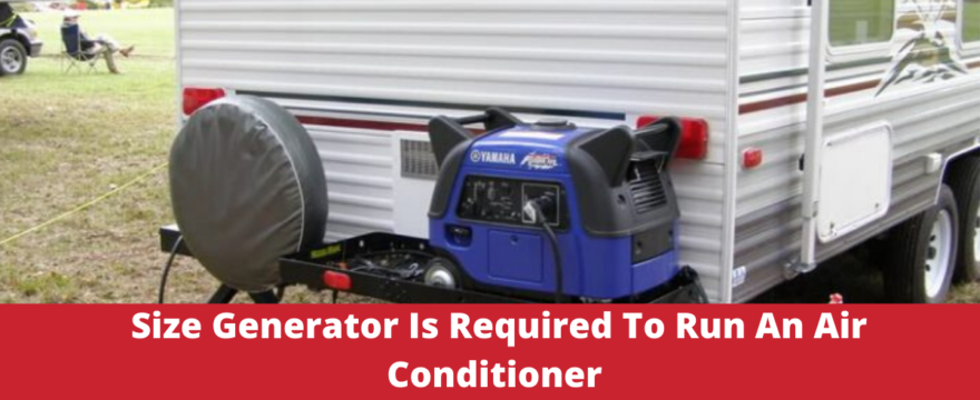 What Size Generator Is Required To Run An Air Conditioner?